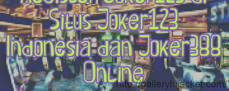 Register Joker123 di Situs Joker123 Indonesia dan Joker388 Online