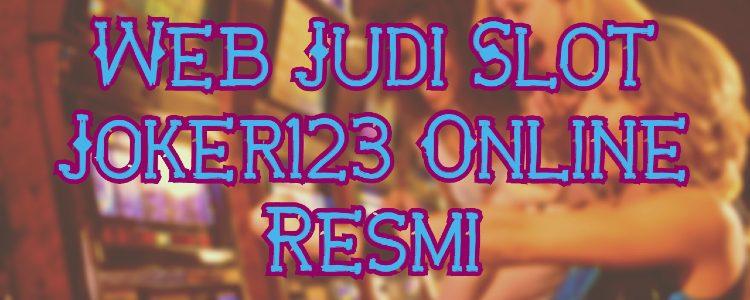 Web Judi Slot Joker123 Online Resmi