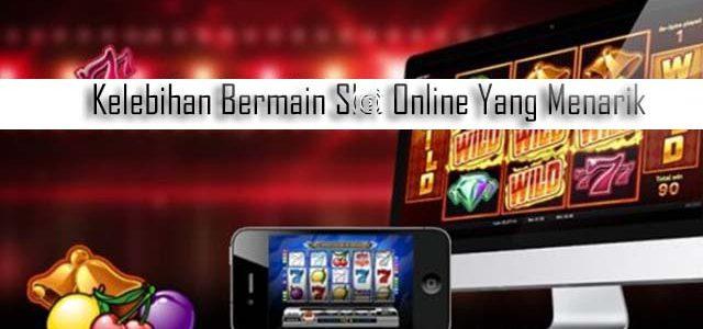 Kelebihan Bermain Slot Online Yang Menarik